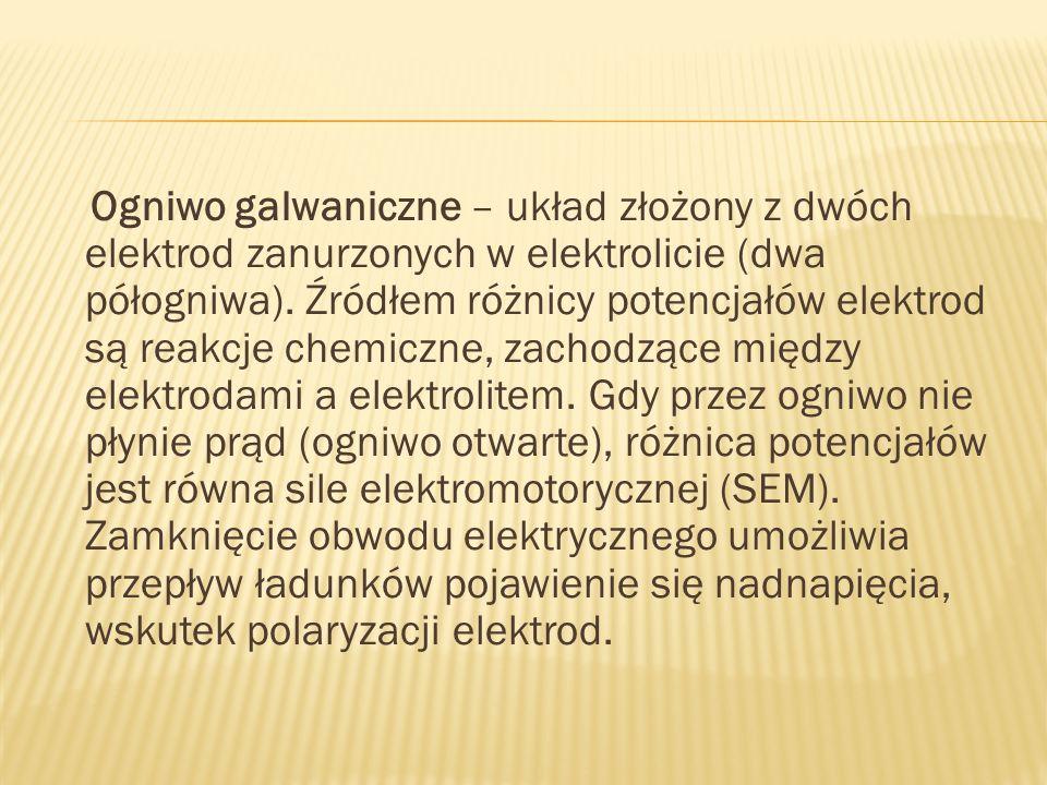 Ogniwo galwaniczne – układ złożony z dwóch elektrod zanurzonych w elektrolicie (dwa półogniwa).