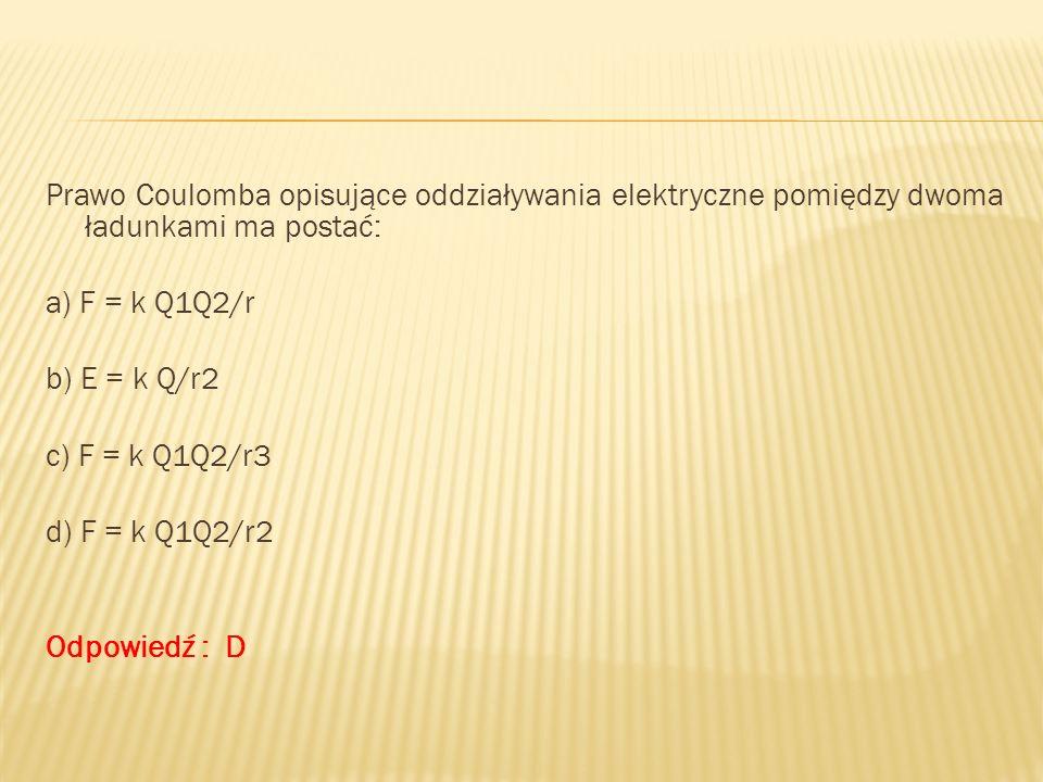 Prawo Coulomba opisujące oddziaływania elektryczne pomiędzy dwoma ładunkami ma postać: