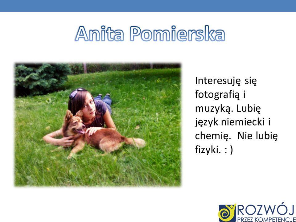 Anita Pomierska Interesuję się fotografią i muzyką.