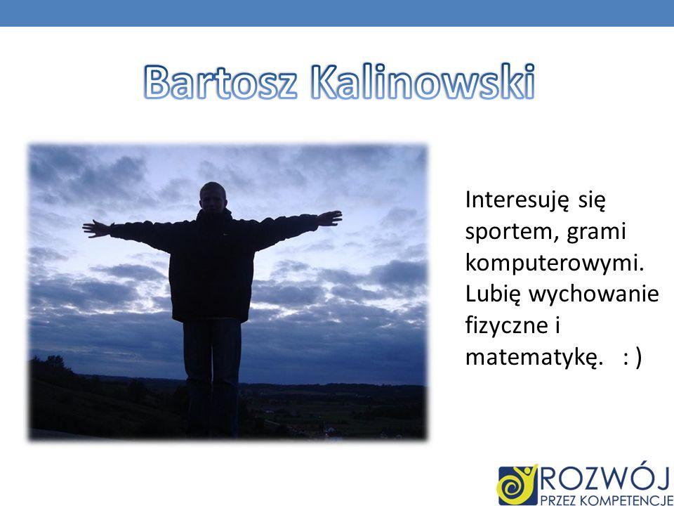 Bartosz Kalinowski Interesuję się sportem, grami komputerowymi.