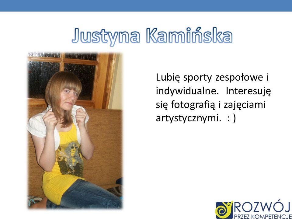 Justyna Kamińska Lubię sporty zespołowe i indywidualne.
