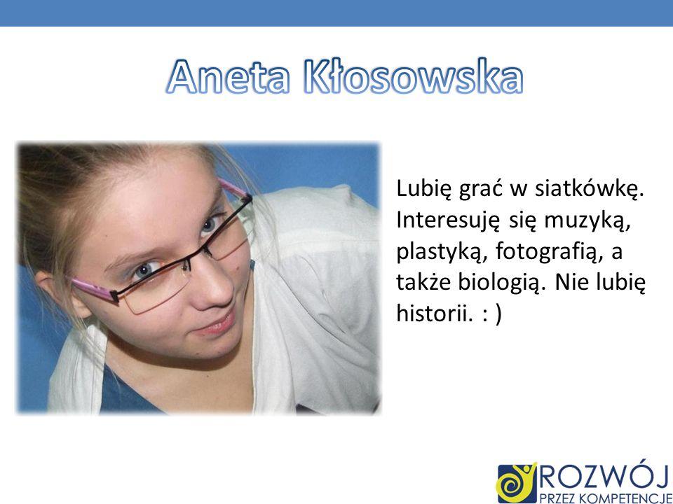 Aneta Kłosowska Lubię grać w siatkówkę.