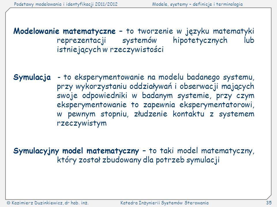 Modelowanie matematyczne – to tworzenie w języku matematyki reprezentacji systemów hipotetycznych lub istniejących w rzeczywistości