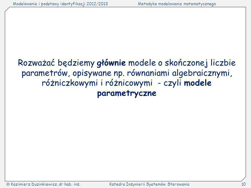 Rozważać będziemy głównie modele o skończonej liczbie parametrów, opisywane np.