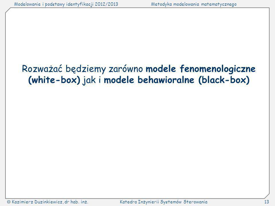 Rozważać będziemy zarówno modele fenomenologiczne (white-box) jak i modele behawioralne (black-box)