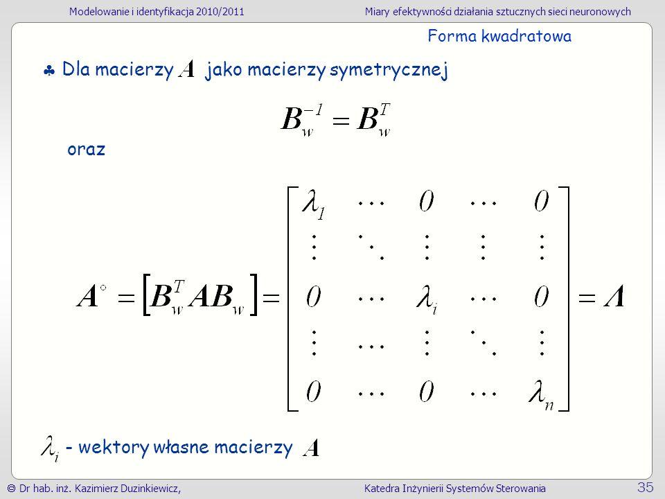  Dla macierzy jako macierzy symetrycznej