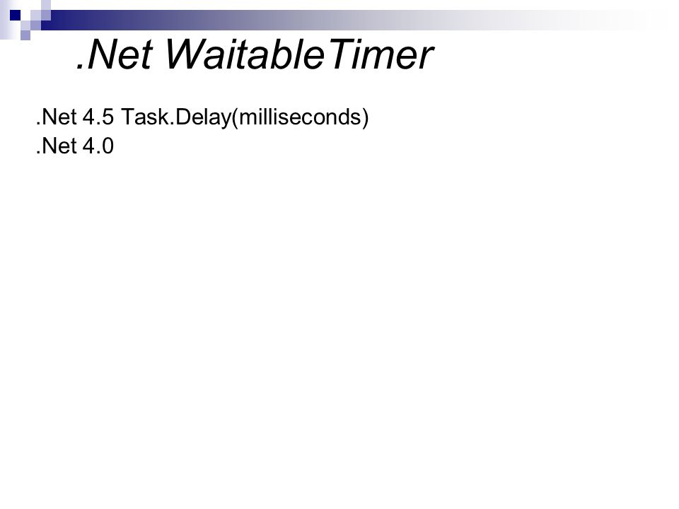 .Net WaitableTimer .Net 4.5 Task.Delay(milliseconds) .Net 4.0