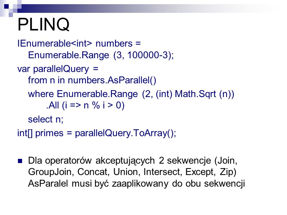 PLINQ IEnumerable<int> numbers = Enumerable.Range (3, 100000-3);