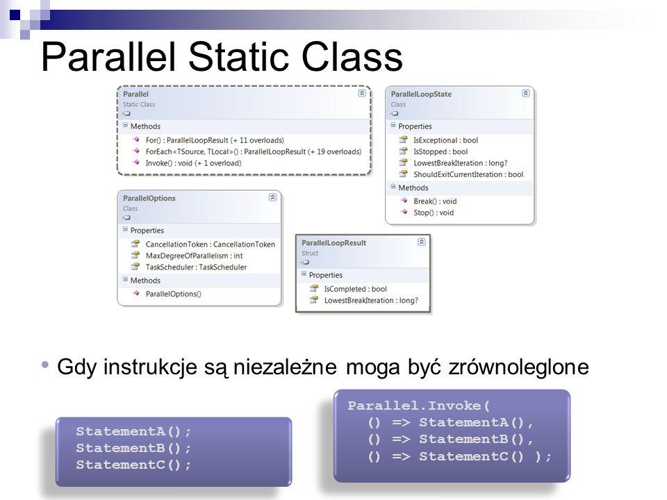Parallel Static Class Gdy instrukcje są niezależne moga być zrównoleglone. Parallel.Invoke( () => StatementA(),