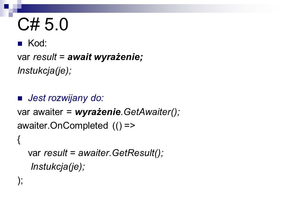 C# 5.0 Kod: var result = await wyrażenie; Instukcja(je);