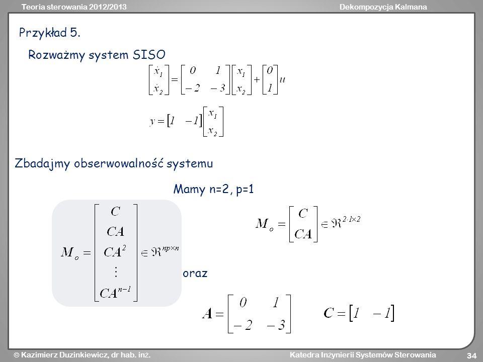 Przykład 5. Rozważmy system SISO Zbadajmy obserwowalność systemu Mamy n=2, p=1 oraz