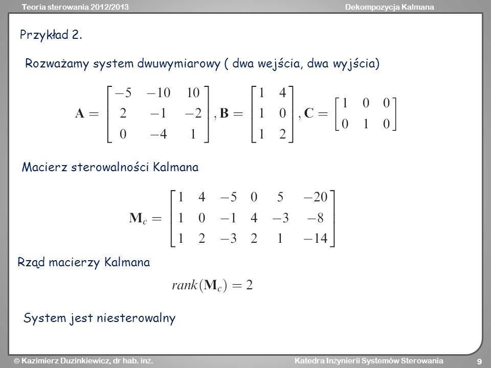 Przykład 2. Rozważamy system dwuwymiarowy ( dwa wejścia, dwa wyjścia) Macierz sterowalności Kalmana.