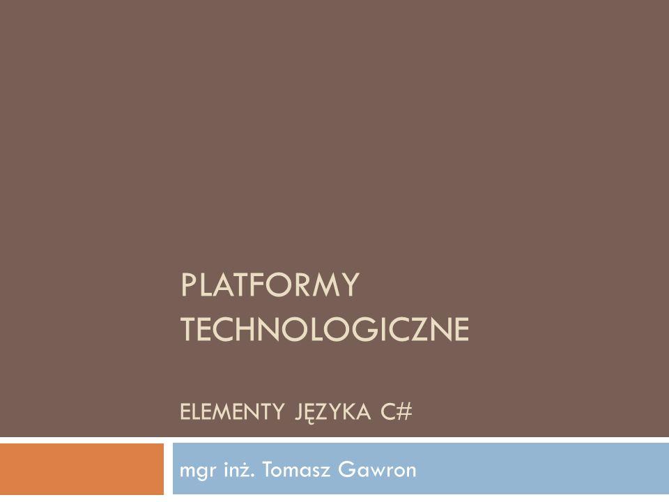 Platformy technologiczne Elementy języka c#