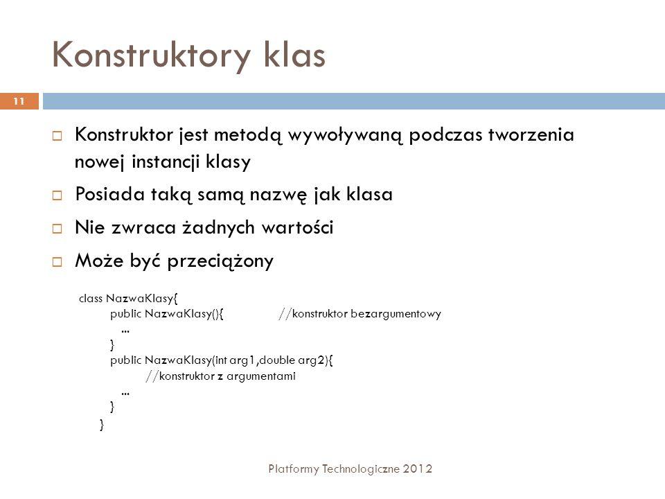 Konstruktory klas Konstruktor jest metodą wywoływaną podczas tworzenia nowej instancji klasy. Posiada taką samą nazwę jak klasa.
