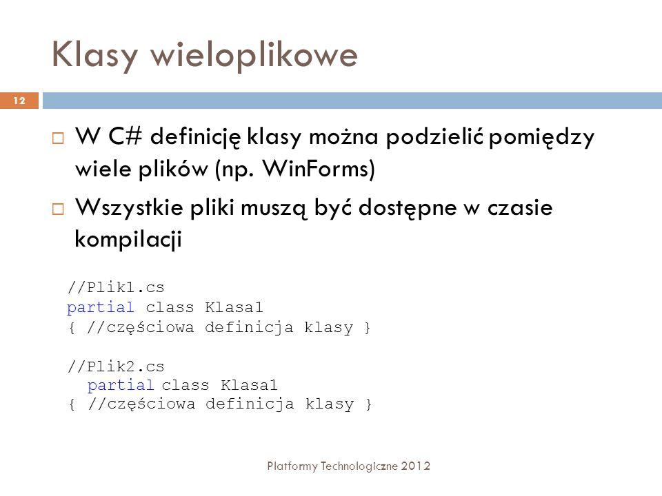 Klasy wieloplikowe W C# definicję klasy można podzielić pomiędzy wiele plików (np. WinForms)