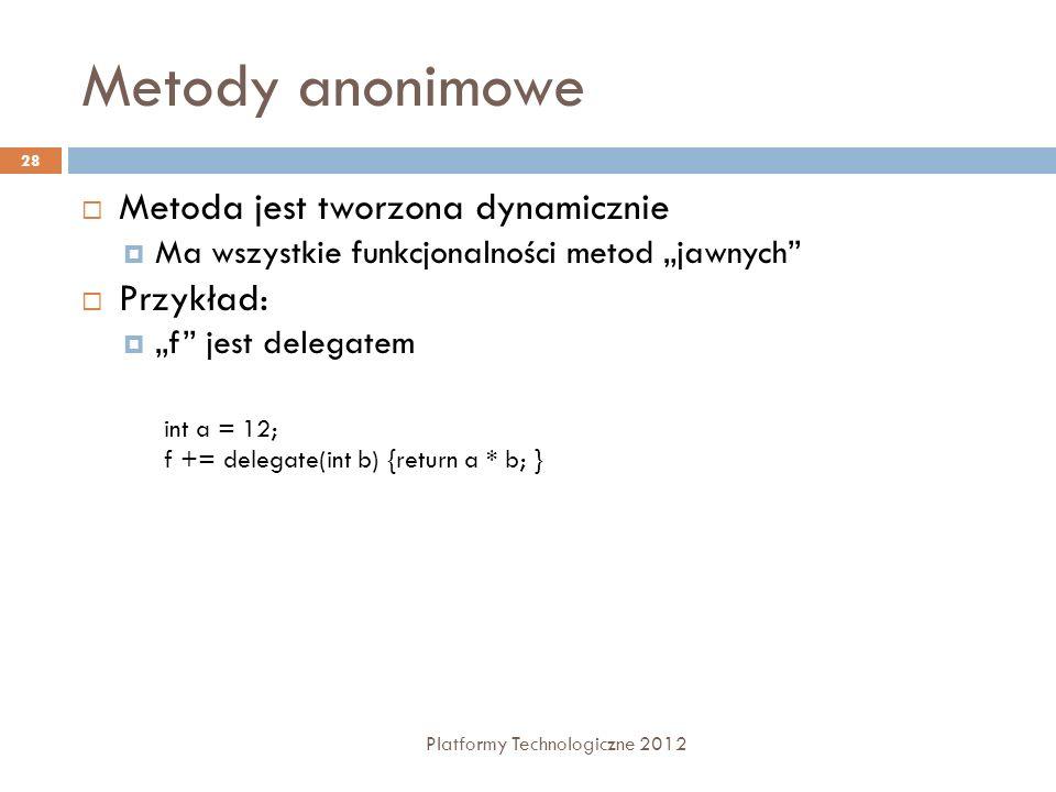 Metody anonimowe Metoda jest tworzona dynamicznie Przykład:
