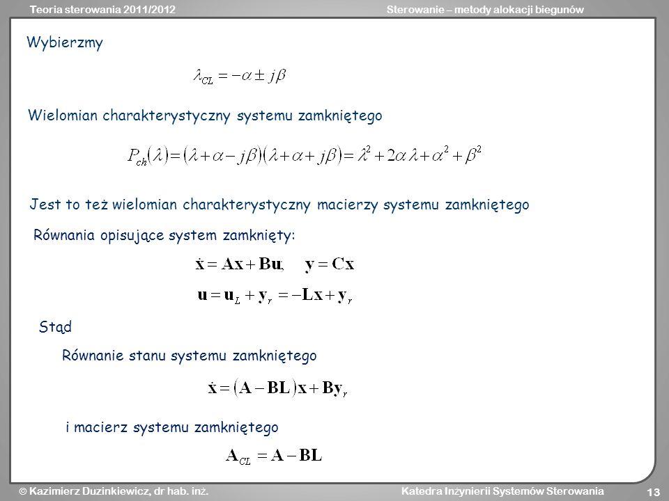 Wybierzmy Wielomian charakterystyczny systemu zamkniętego. Jest to też wielomian charakterystyczny macierzy systemu zamkniętego.