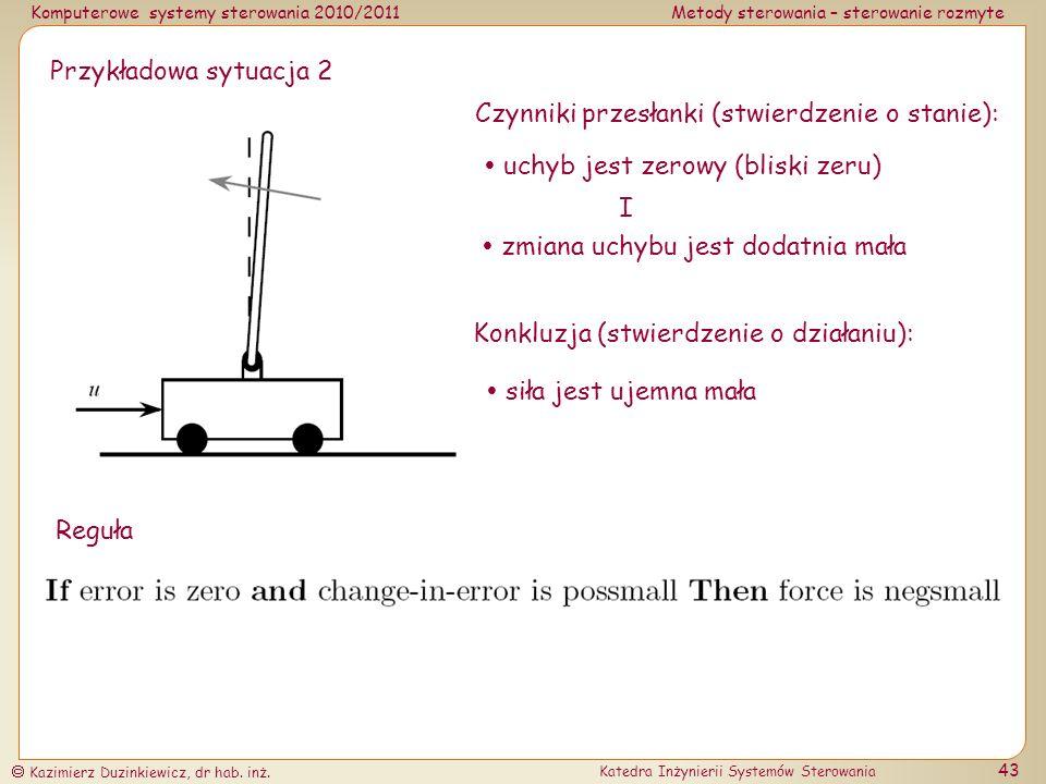 Przykładowa sytuacja 2 Czynniki przesłanki (stwierdzenie o stanie):  uchyb jest zerowy (bliski zeru)