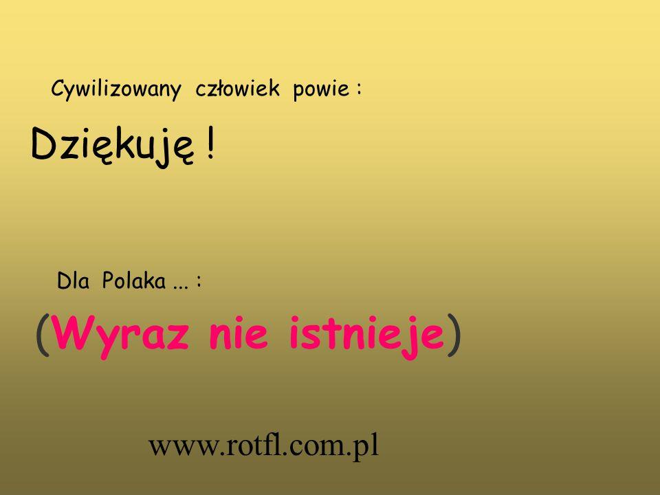 (Wyraz nie istnieje) Dziękuję ! www.rotfl.com.pl