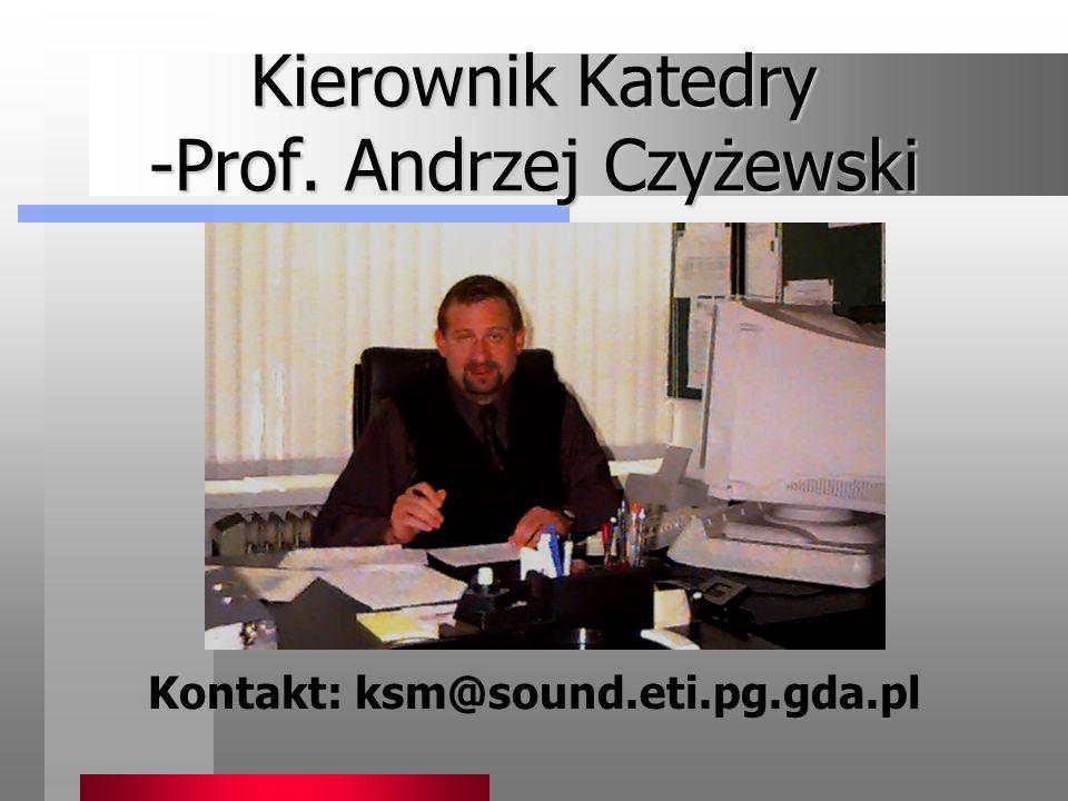 Kierownik Katedry -Prof. Andrzej Czyżewski