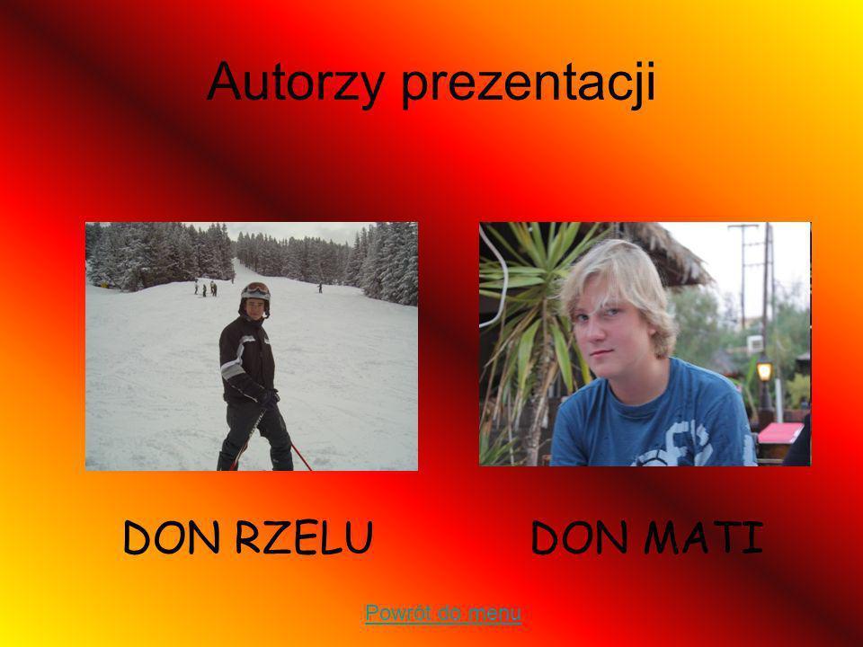 Autorzy prezentacji DON RZELU DON MATI Powrót do menu