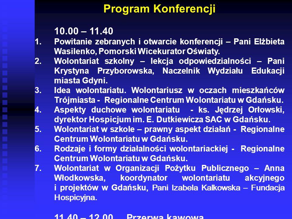 Program Konferencji 10.00 – 11.40. Powitanie zebranych i otwarcie konferencji – Pani Elżbieta Wasilenko, Pomorski Wicekurator Oświaty.
