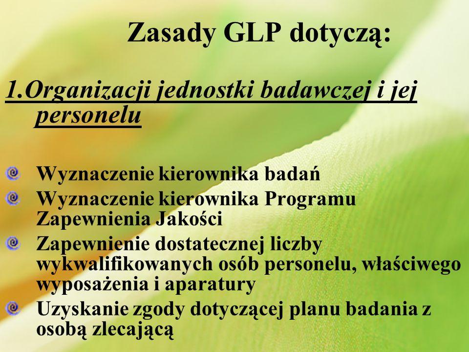 Zasady GLP dotyczą: 1.Organizacji jednostki badawczej i jej personelu