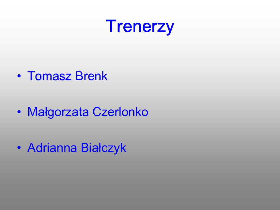 Trenerzy Tomasz Brenk Małgorzata Czerlonko Adrianna Białczyk