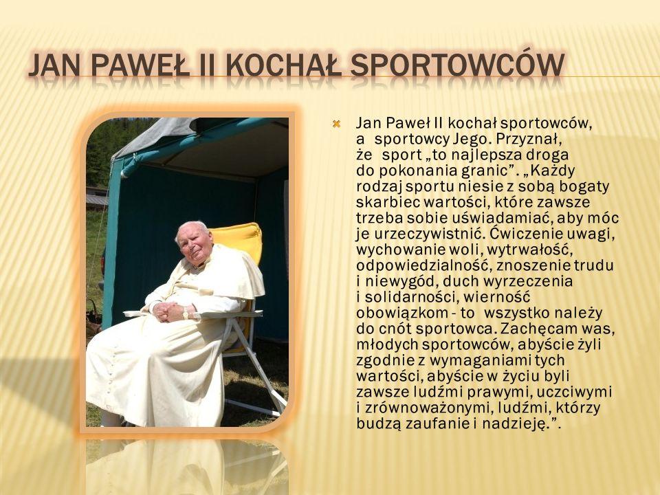 Jan paweł ii kochał sportowców