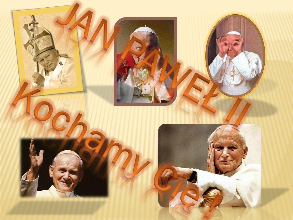 JAN PAWEŁ II Kochamy Cię !