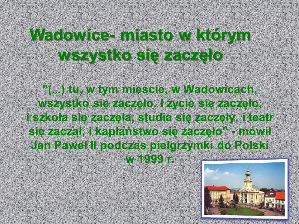Wadowice- miasto w którym wszystko się zaczęło