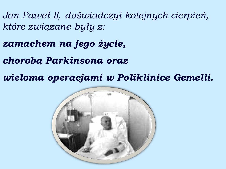 Jan Paweł II, doświadczył kolejnych cierpień, które związane były z: