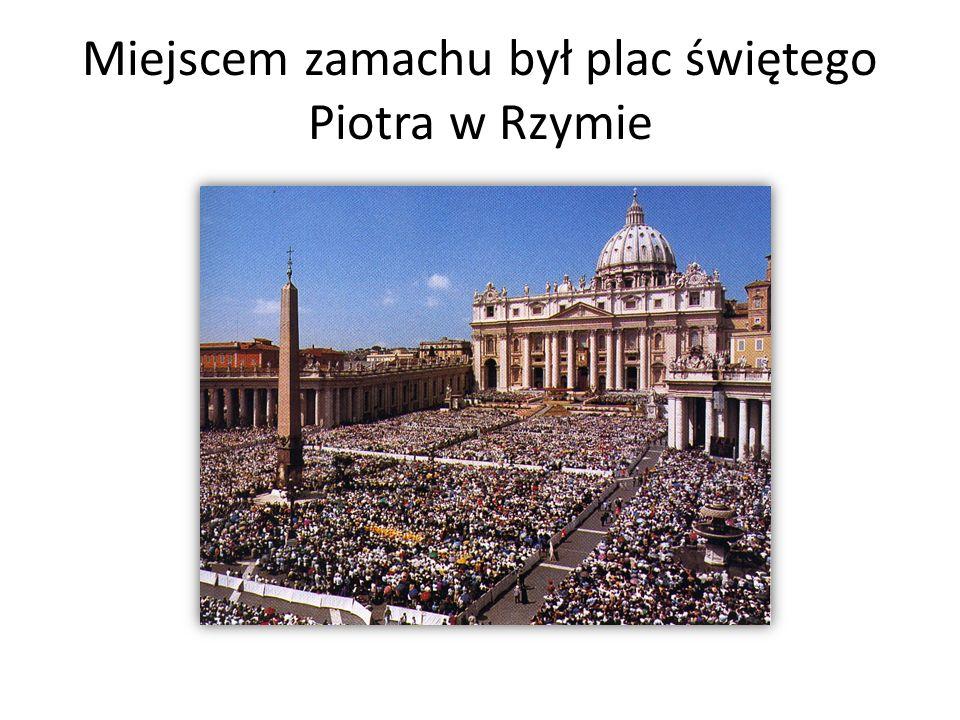 Miejscem zamachu był plac świętego Piotra w Rzymie