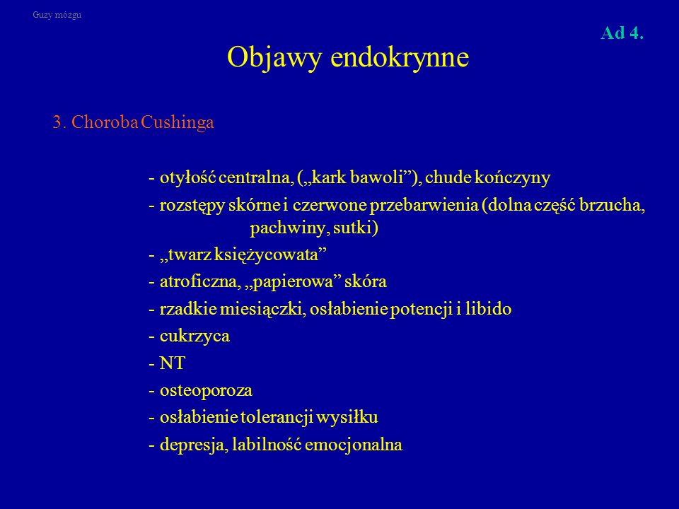 Objawy endokrynne 3. Choroba Cushinga Ad 4.
