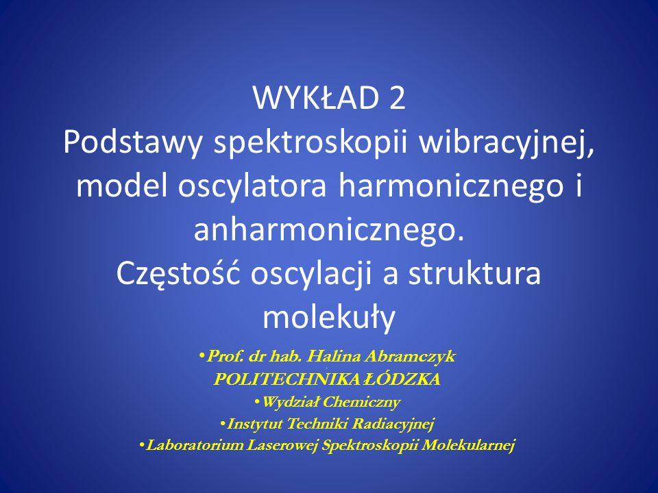 WYKŁAD 2 Podstawy spektroskopii wibracyjnej, model oscylatora harmonicznego i anharmonicznego. Częstość oscylacji a struktura molekuły