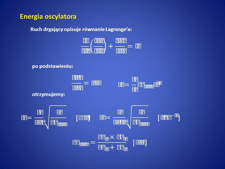 Energia oscylatora Ruch drgający opisuje równanie Lagrange'a: