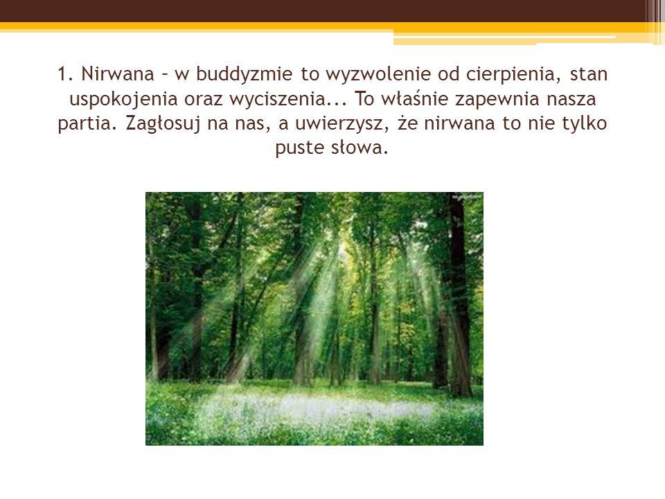 1. Nirwana – w buddyzmie to wyzwolenie od cierpienia, stan uspokojenia oraz wyciszenia...