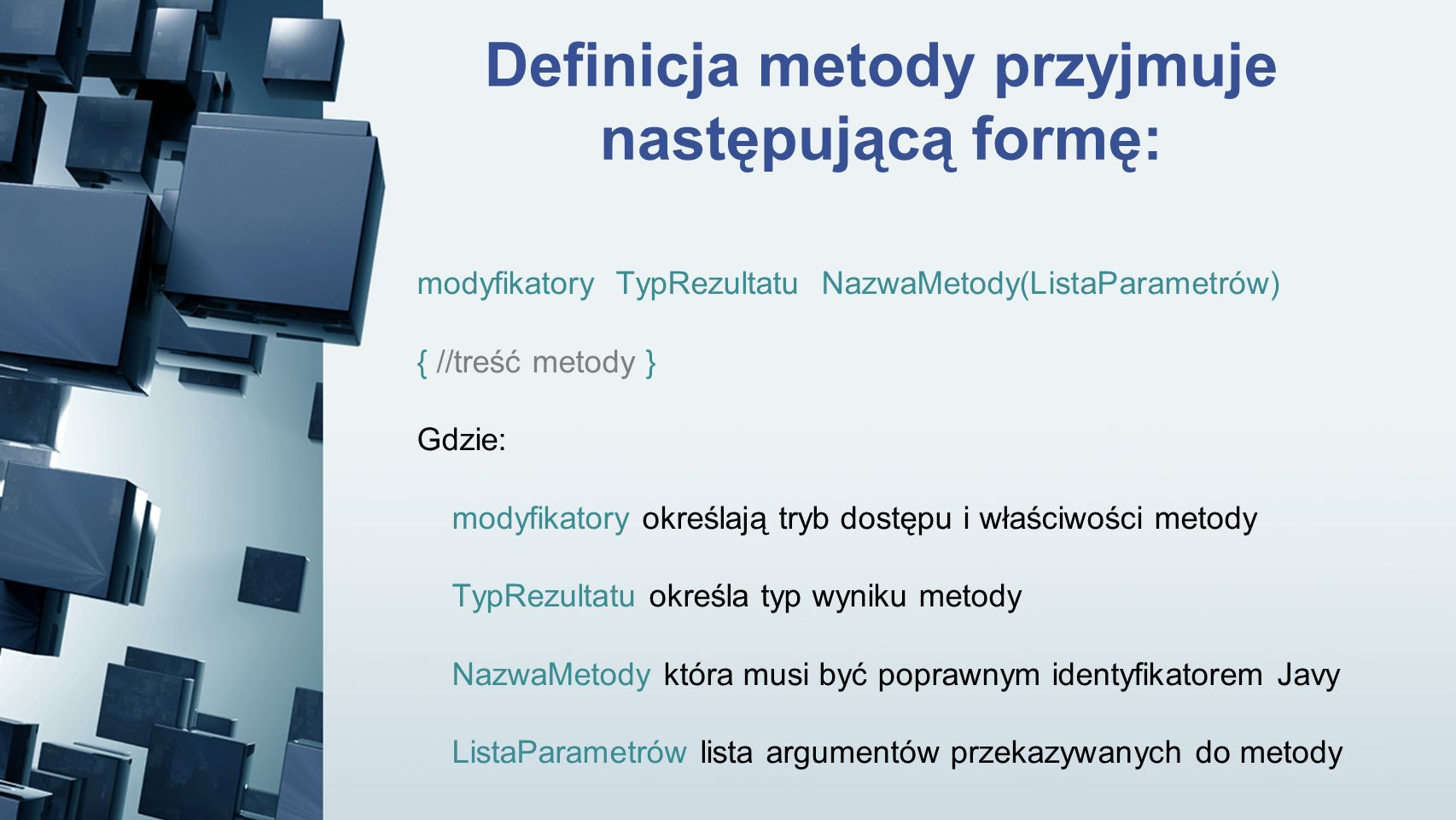 Definicja metody przyjmuje następującą formę: