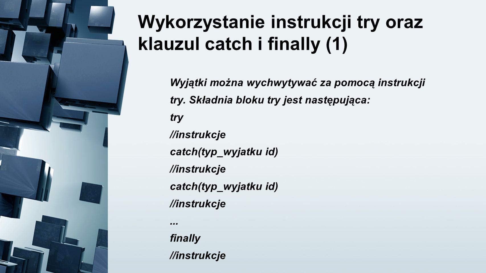 Wykorzystanie instrukcji try oraz klauzul catch i finally (1)