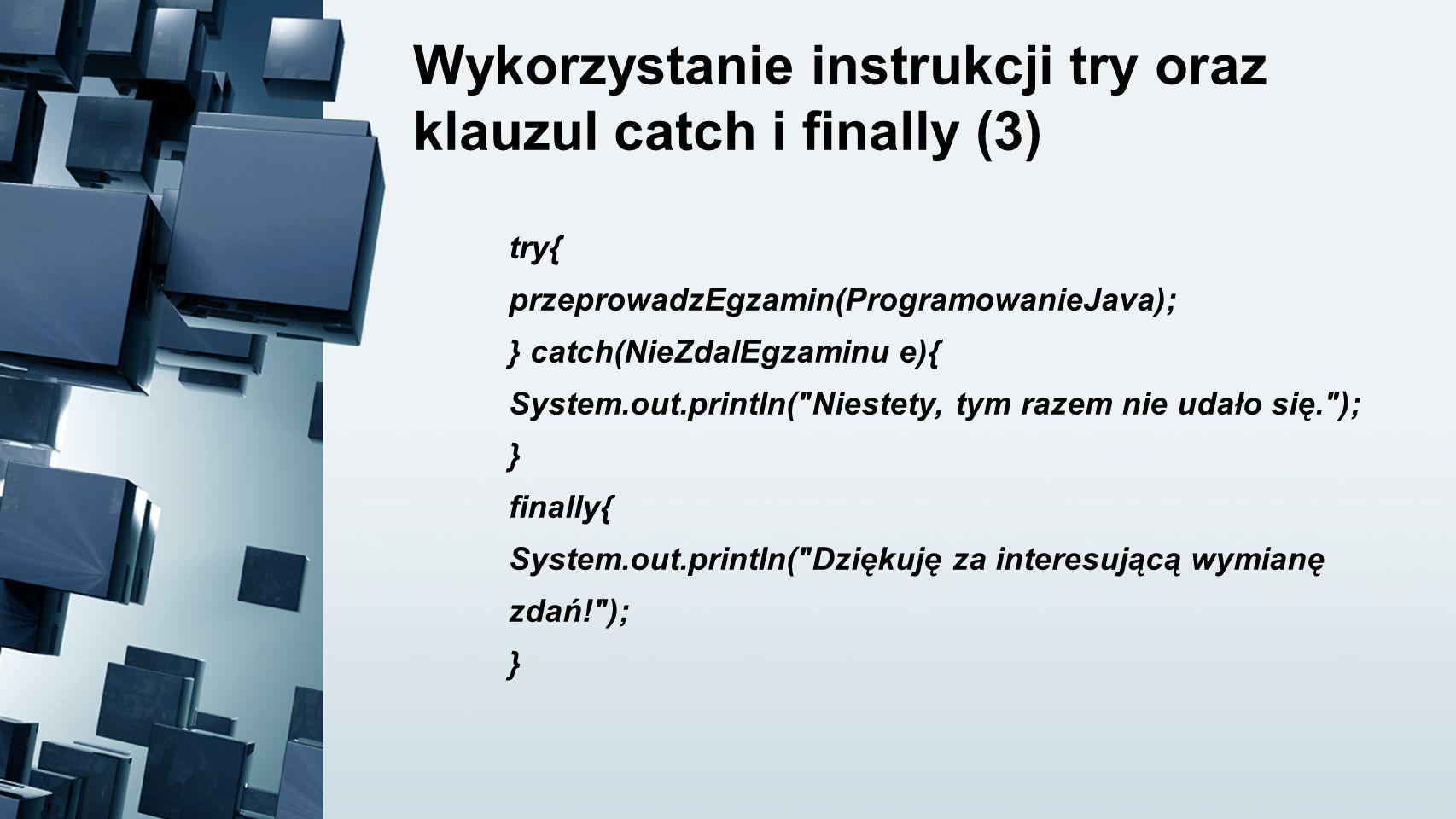 Wykorzystanie instrukcji try oraz klauzul catch i finally (3)