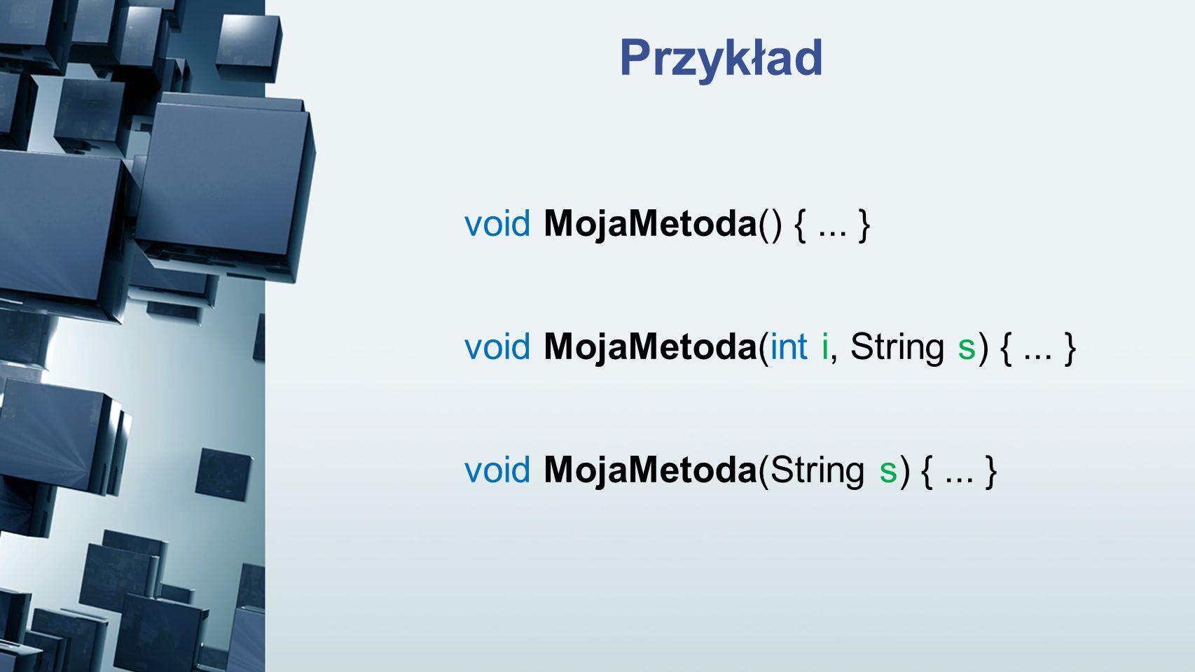 Przykład void MojaMetoda() { ... }
