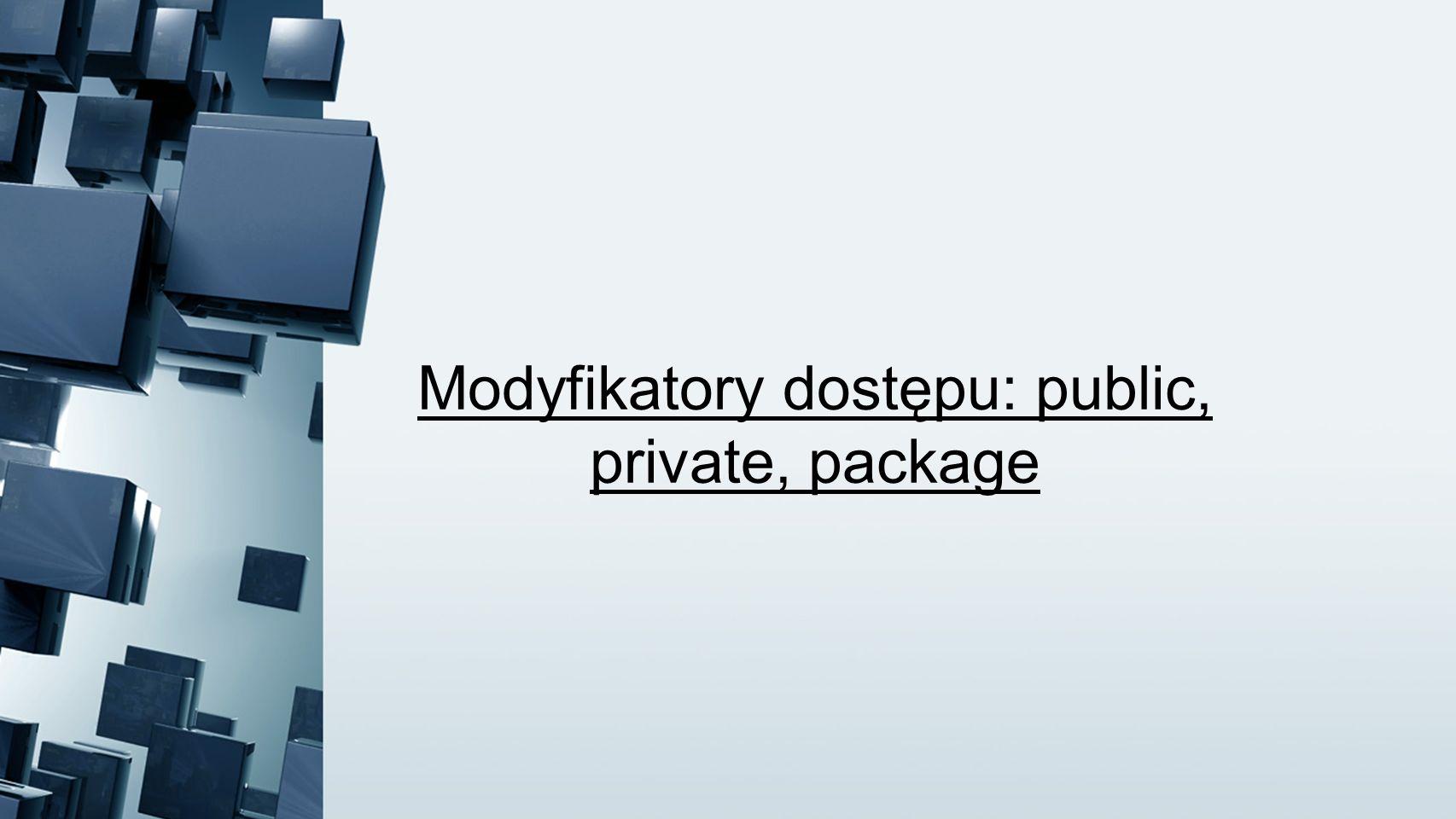 Modyfikatory dostępu: public, private, package