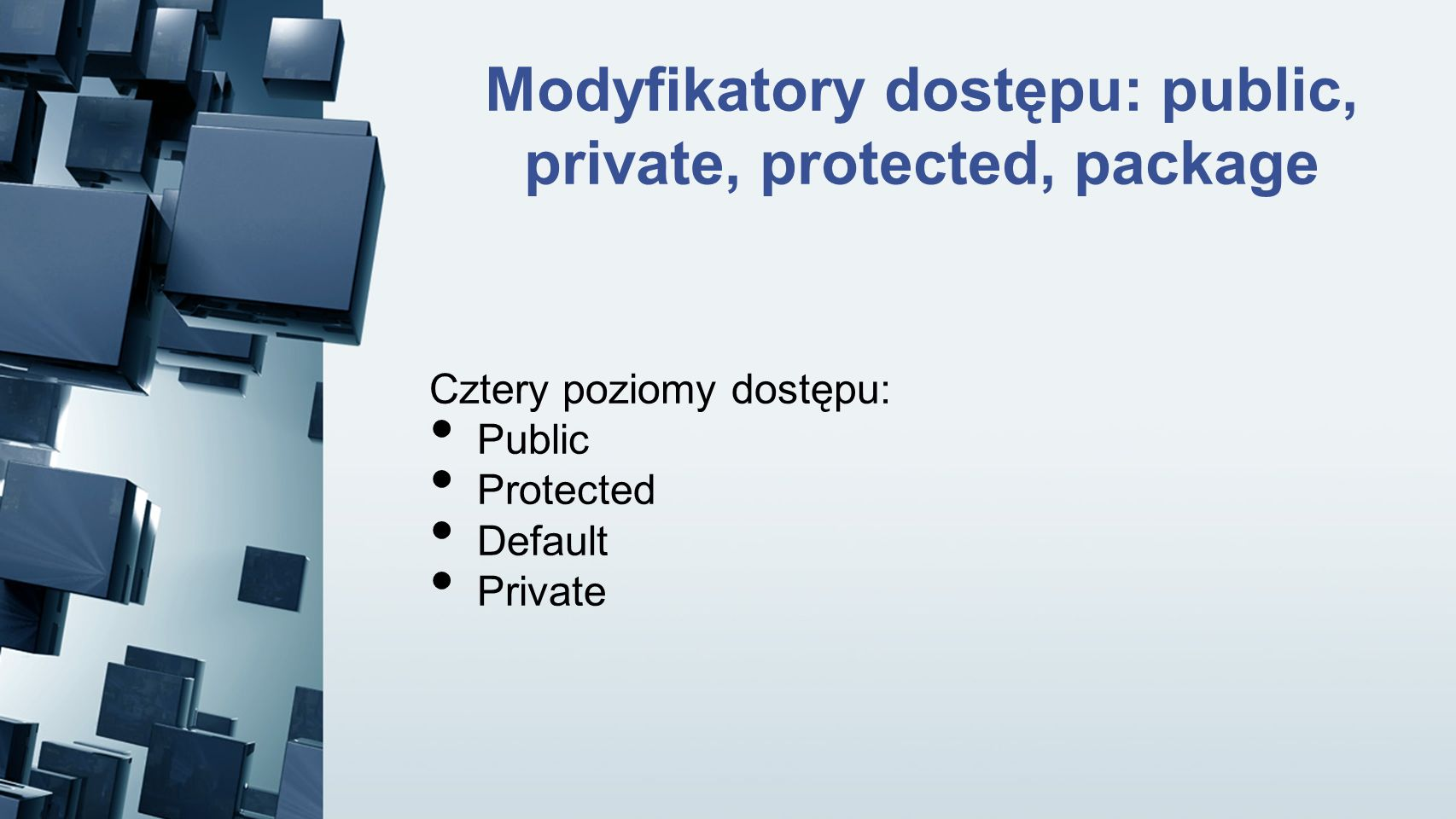 Modyfikatory dostępu: public, private, protected, package