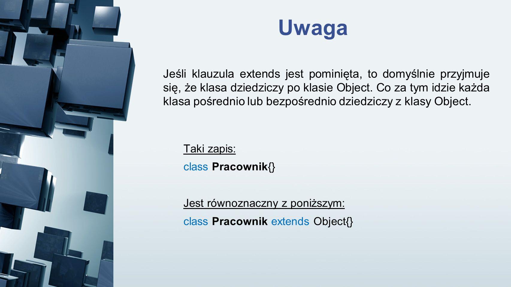 Uwaga Taki zapis: class Pracownik{} Jest równoznaczny z poniższym: