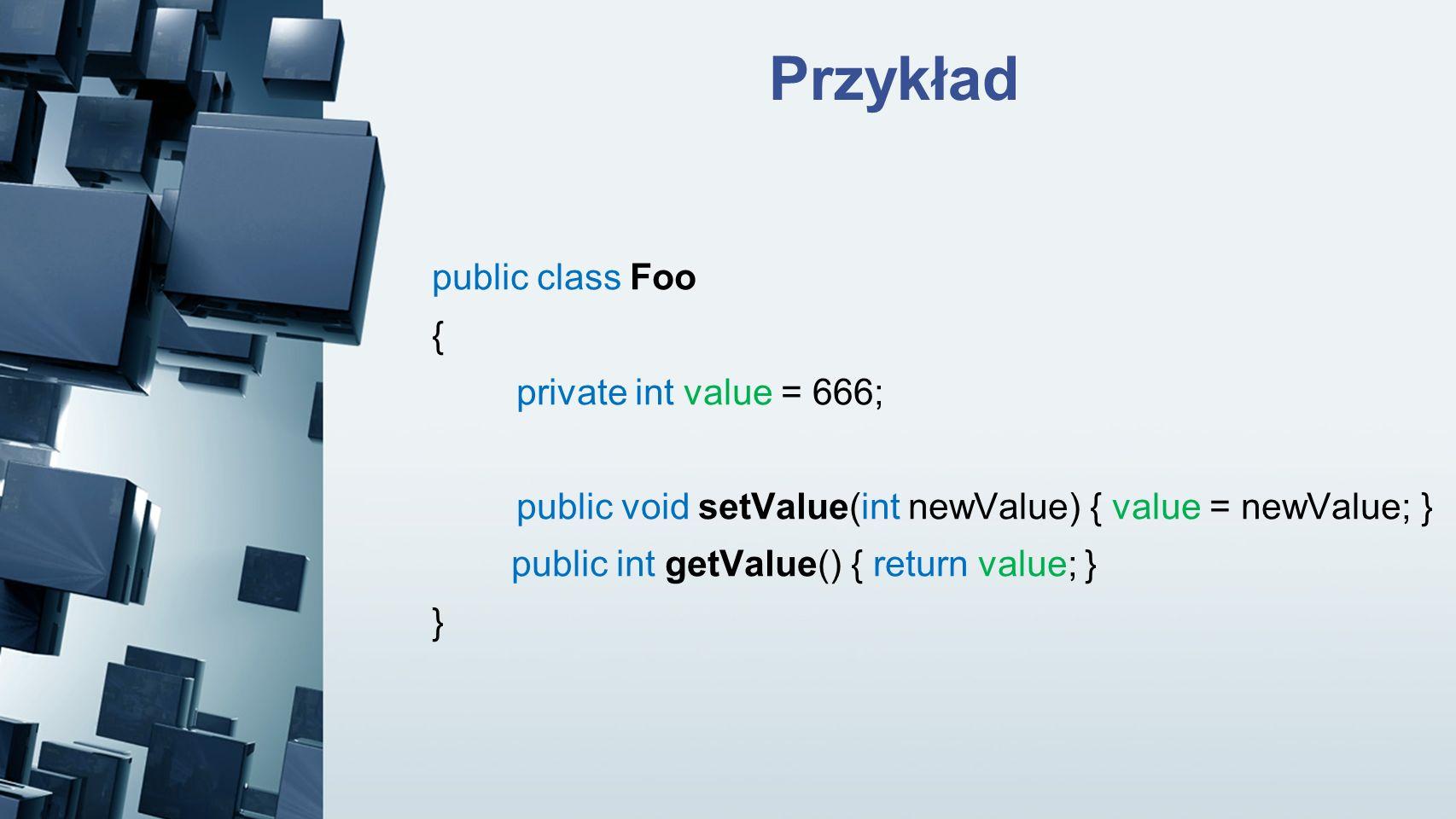Przykład public class Foo { private int value = 666;