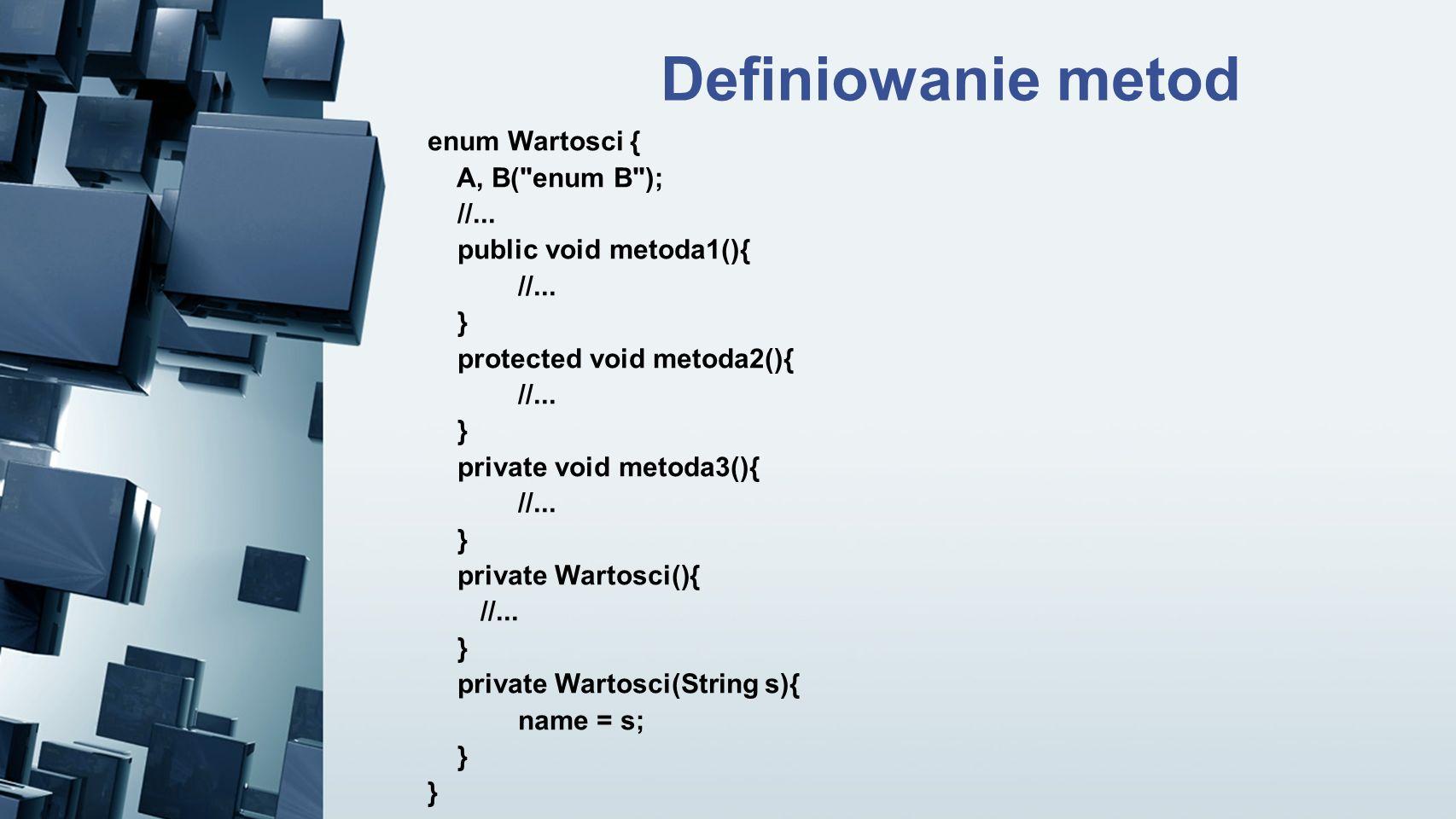 Definiowanie metod enum Wartosci { A, B( enum B ); //...