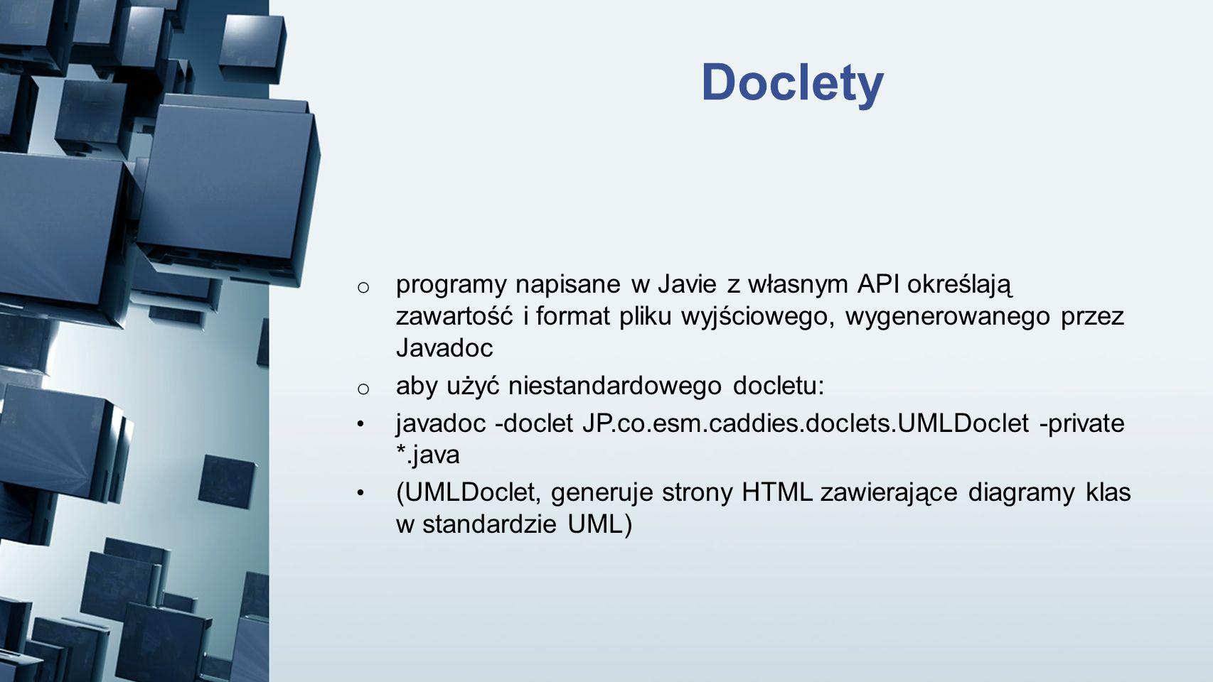 Doclety programy napisane w Javie z własnym API określają zawartość i format pliku wyjściowego, wygenerowanego przez Javadoc.
