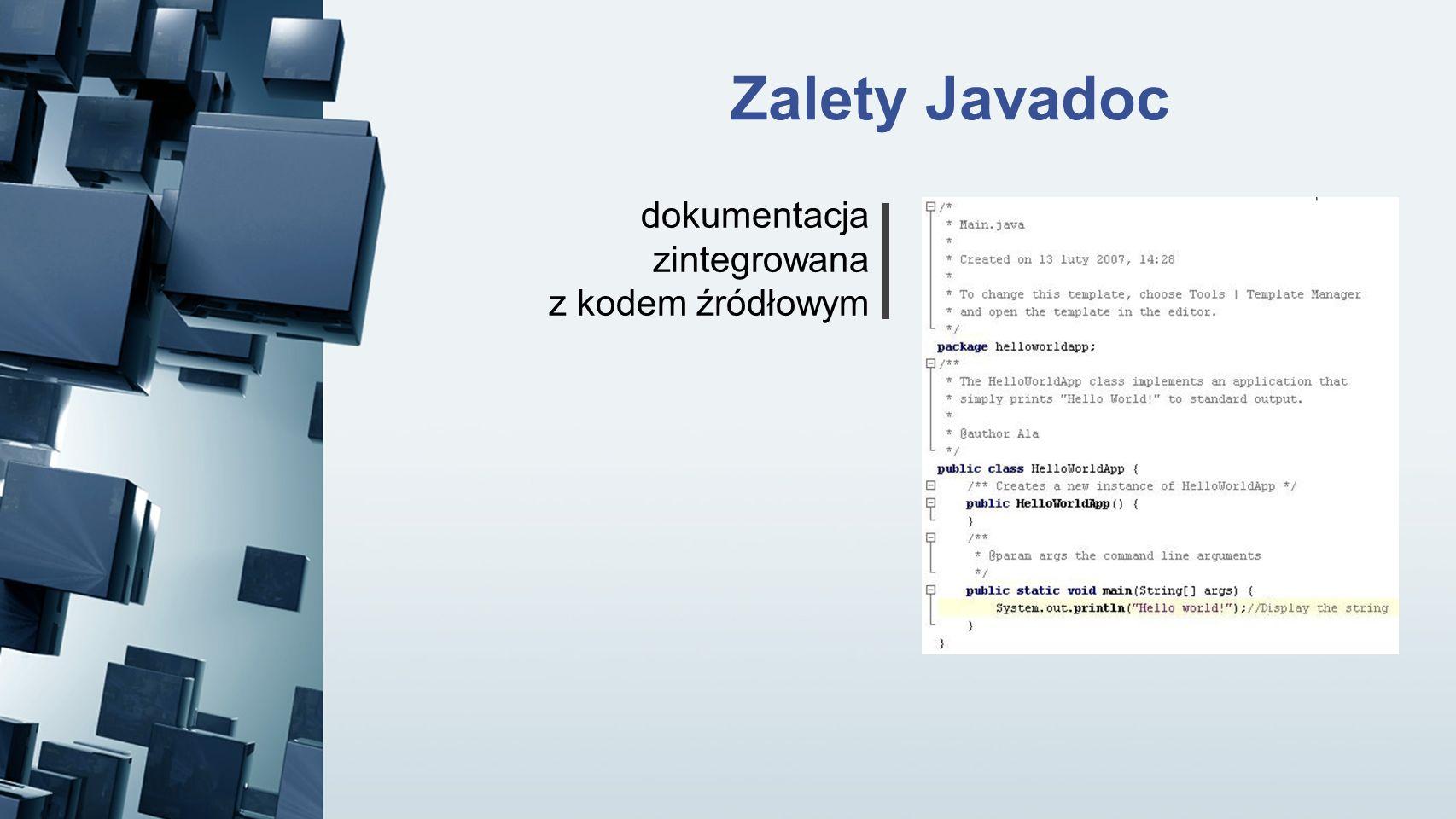 Zalety Javadoc dokumentacja zintegrowana z kodem źródłowym