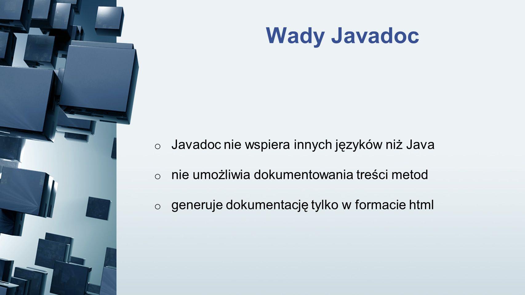 Wady Javadoc Javadoc nie wspiera innych języków niż Java