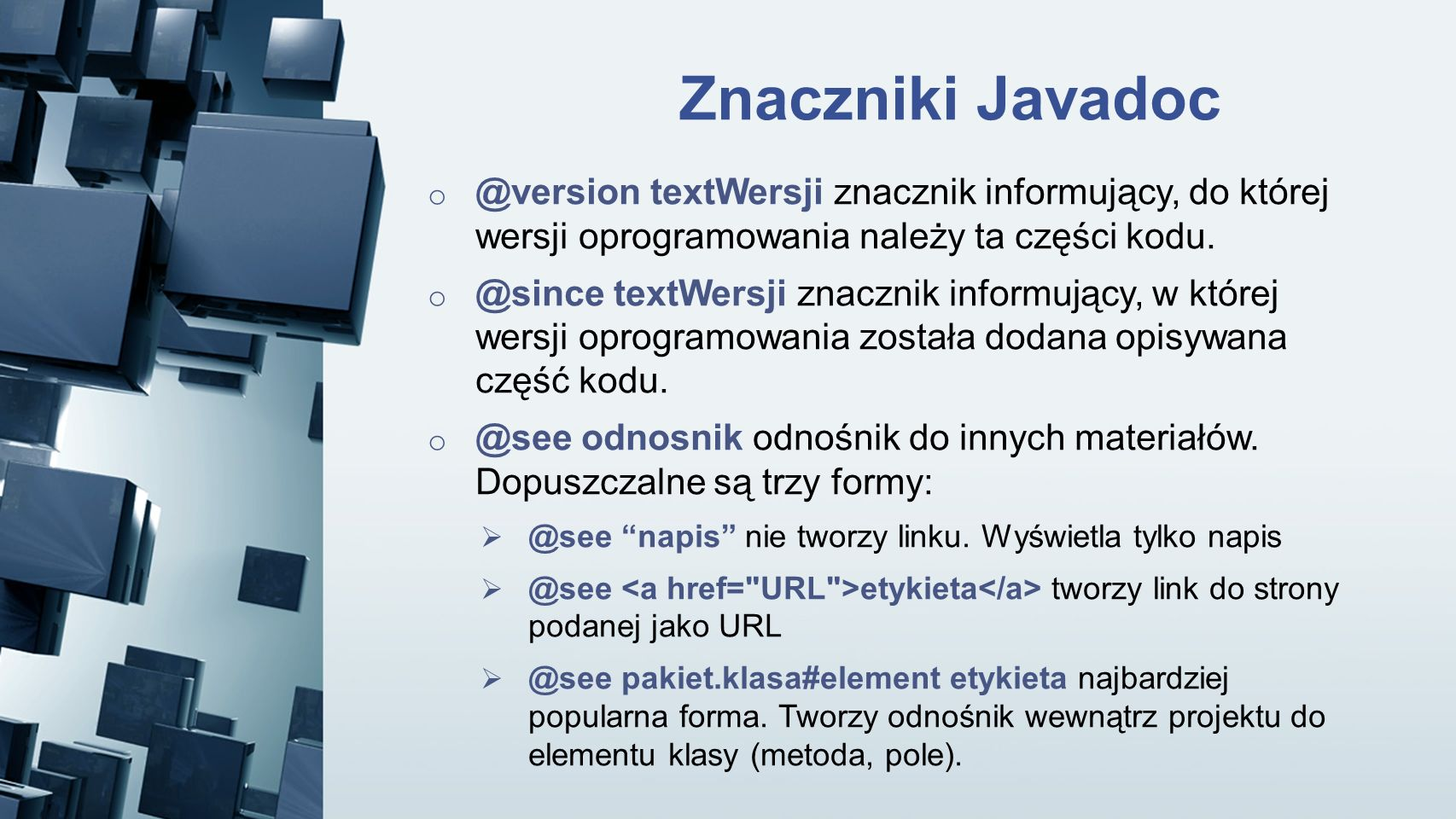 Znaczniki Javadoc @version textWersji znacznik informujący, do której wersji oprogramowania należy ta części kodu.